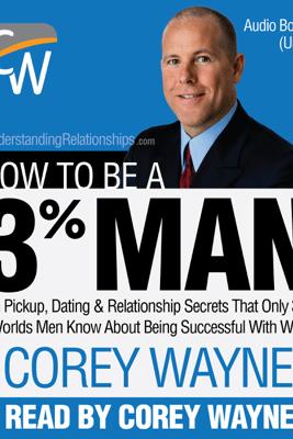How to Be a 3% Man (Unabridged) - Corey Wayne