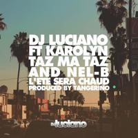 L'été sera chaud (feat. Karolyn, Nel'B, Taz Ma Taz & Tangerino) DJ Luciano MP3