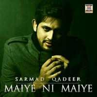 Maiye Ni Maiye Sarmad Qadeer