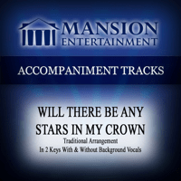Will There Be Any Stars in My Crown (High Key Ab-a-Bb Without Bgvs) Mansion Accompaniment Tracks MP3
