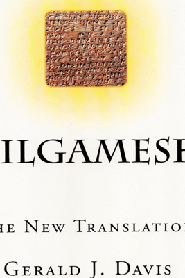 Gilgamesh: The New Translation (Unabridged) - Gerald J. Davis