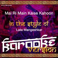 Mai Ri Main Kaise Kahoon (In the Style of Lata Mangeshkar) [Karaoke Version] Ameritz Indian Karaoke MP3