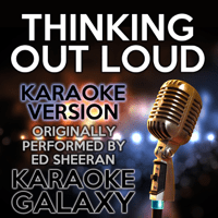 Thinking out Loud (Karaoke Version) [Originally Performed By Ed Sheeran] Karaoke Galaxy MP3