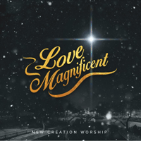 Love Magnificent New Creation Worship MP3