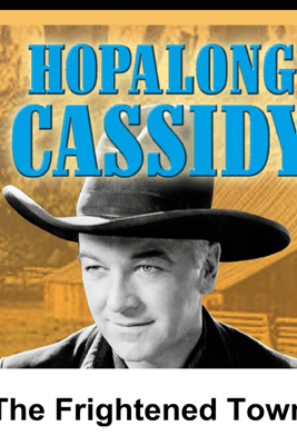 Hopalong Cassidy: The Frightened Town - William Boyd