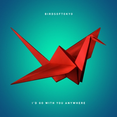 I'd Go With You Anywhere - Birds Of Tokyo mp3 download
