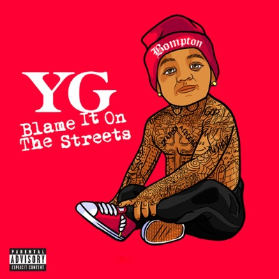 -Blame It On the Streets - YG mp3 download