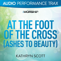 At the Foot of the Cross (Ashes to Beauty) Kathryn Scott