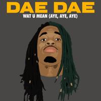 Wat U Mean (Aye, Aye, Aye) Dae Dae MP3