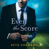 Beth Ehemann - Even the Score (Unabridged)  artwork