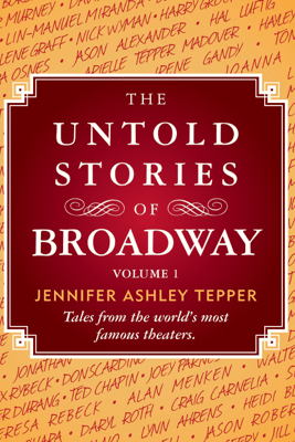 The Untold Stories of Broadway: Tales from the World's Most Famous Theaters, Volume 1 (Unabridged) - Jennifer Ashley Tepper