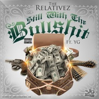 Still Wit the Bullsh*t (feat. YG) - Single - The Relativez mp3 download
