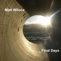 Final Days Matt Wilcox MP3