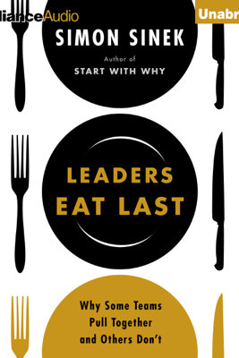 Leaders Eat Last: Why Some Teams Pull Together and Others Don't (Unabridged) - Simon Sinek
