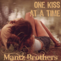 Free Download Mantz Brothers One Kiss At a Time Mp3