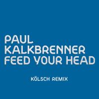 Feed Your Head (KÖLSCH Remix) Paul Kalkbrenner