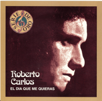 El Día Que Me Quieras Roberto Carlos