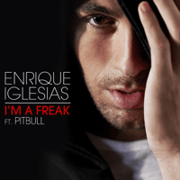 I'm a Freak (feat. Pitbull) Enrique Iglesias