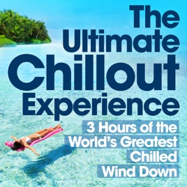 The Ultimate Chillout Experience  3 Hours Of The Worlds