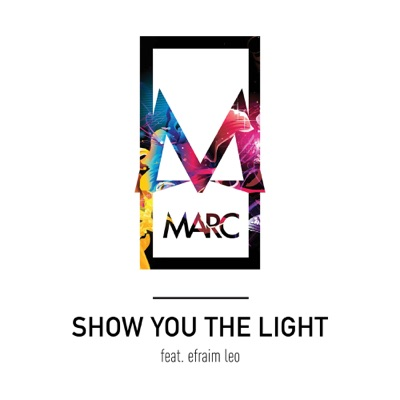 Show You The Light - MARC Feat. Efraim Leo mp3 download