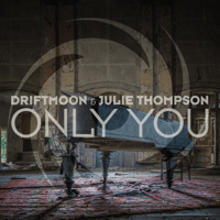Only You Driftmoon & Julie Thompson