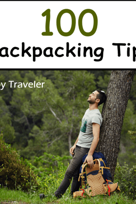 100 Backpacking Tips (Unabridged) - Roy Traveler