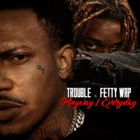 Anyway / Everyday (feat. Fetty Wap) Trouble