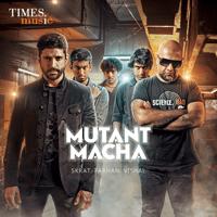 Mutant Macha Farhan Akhtar, Vishal Dadlani & Skrat