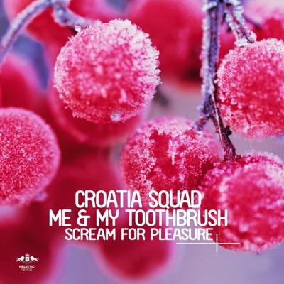 Scream For Pleasure (Original Mix) - Croatia Squad & Me & My Toothbrush mp3 download