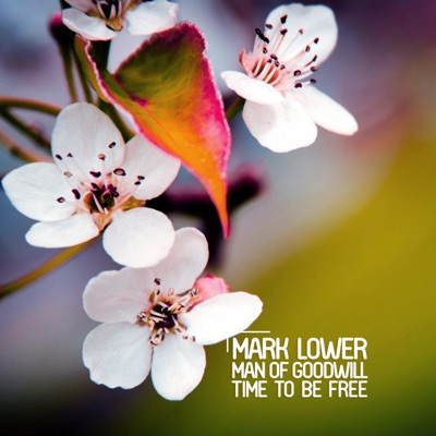 Time To Be Free (Mark Lower Edit) - Mark Lower & Man Of Goodwill mp3 download
