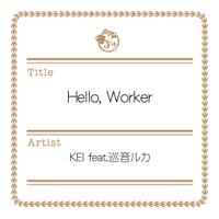 Hello, Worker (feat. Megurine Luka) KEI