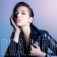 Blow Your Mind (Mwah) [Acoustic] - Single - Dua Lipa mp3 download