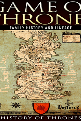 Game of Thrones: A Family History, Volume I (Unabridged) - History of Thrones