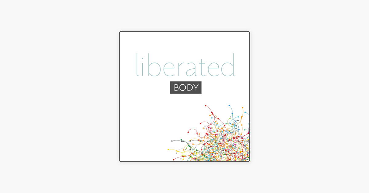 ‎Liberated Body Podcast on Apple Podcasts