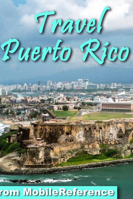 Puerto Rico: Illustrated Travel Guide, Spanish Phrasebook and Maps. Incl: Old San Juan (Mobi Travel) - MobileReference