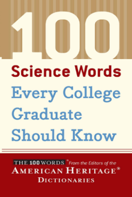 100 Science Words Every College Graduate Should Know - Editors of the American Heritage Dictionaries
