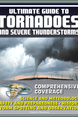 21st Century Ultimate Guide to Tornadoes and Severe Thunderstorms - David N. Spires