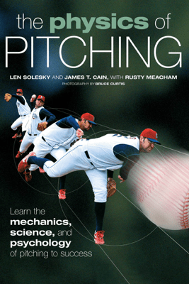 The Physics of Pitching - Len Solesky, James T. Cain, Rusty Meacham & Bruce Curtis