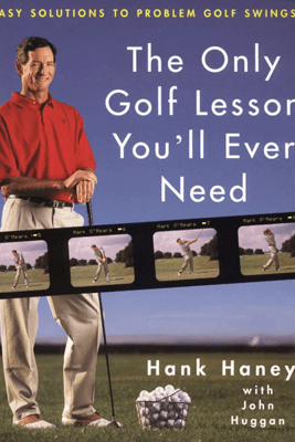 The Only Golf Lesson You'll Ever Need - Hank Haney & John Huggan