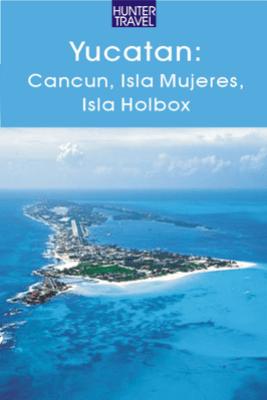 Yucatan - Cancun, Isla Mujeres & Isla Holbox - Vivien Lougheed