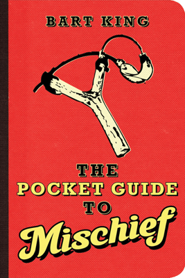 The Pocket Guide to Mischief - Bart King