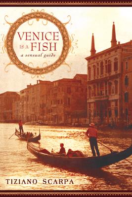 Venice Is a Fish - Tiziano Scarpa