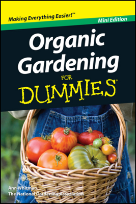 Organic Gardening For Dummies, Mini Edition - Ann Whitman & National Gardening Association