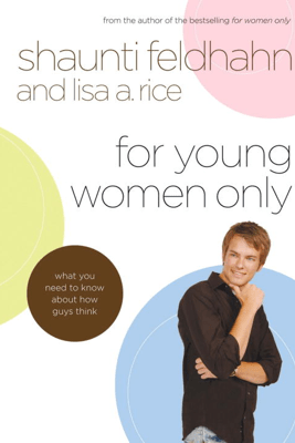 For Young Women Only - Shaunti Feldhahn & Lisa A. Rice