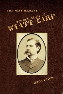 The Real Story of Wyatt Earp - Alton Pryor