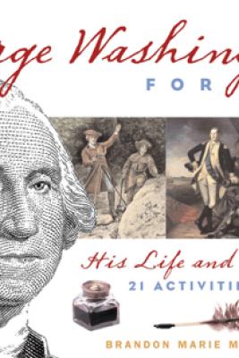 George Washington for Kids - Brandon Marie Miller