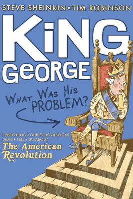 King George: What Was His Problem? - Steve Sheinkin