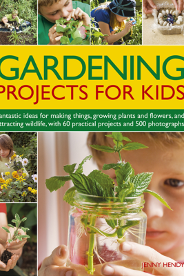 Gardening Projects for Kids - Jenny Hendy