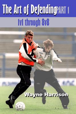Soccer: The Art of Defending Part 1 - Wayne Harrison