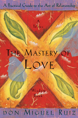 The Mastery of Love - Don Miguel Ruiz
